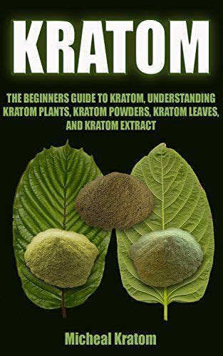 kratom kratom book the ultimate beginners guide to all things kratom everything you need to about herbal supplementation with kratom powders kratom capsules kratom extracts and kratom teas books 15 must see kratom extract pins the glades