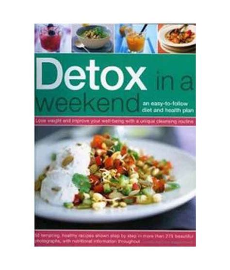 Detoxing To Optimize Weight Loss by Detox In A Weekend An Easy To Follow Diet And Health Plan