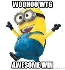 Woohoo Meme - woohoo wtg awesome win winning at life minion meme