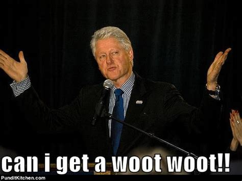 Woot Meme - excuse me bill clinton has an announcement he d like to