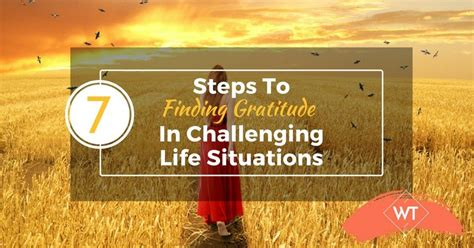 7 Steps To Finding The by 7 Steps To Finding Gratitude In Challenging Situations