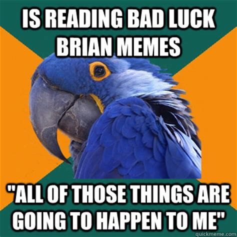 bad luck things is reading bad luck brian memes all of those things are