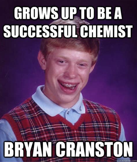Bryan Cranston Memes - grows up to be a successful chemist bryan cranston bad