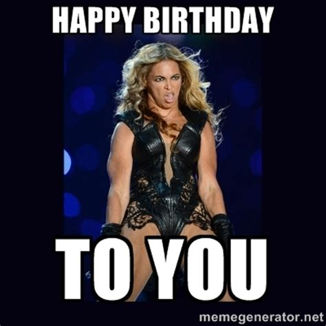 Beyonce Meme Generator - search results for happy birthday wishes to best friend