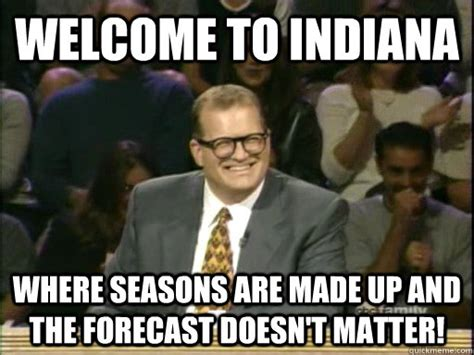 Indiana Meme - welcome to indiana where seasons are made up and the