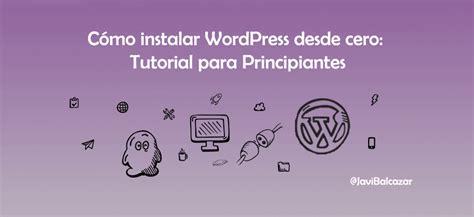 tutorial wordpress desde 0 c 243 mo instalar wordpress desde cero tutorial para