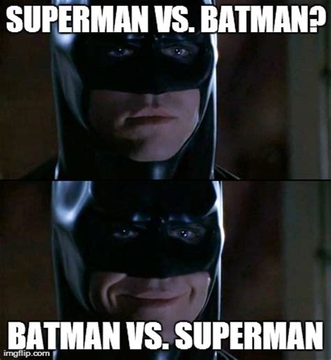 Batman Memes - feeling meme ish batman and superman movies