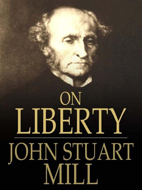 stuart mill false prophet of liberty the