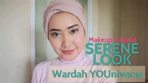 tutorial makeup dari wardah wardah youniverse serene look makeup tutorial