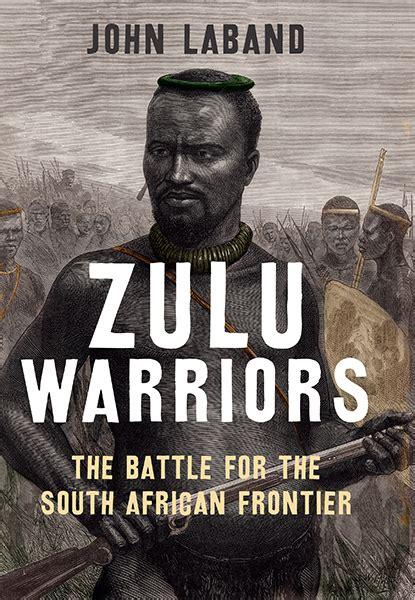 format date zulu zulu warriors by john laband yale university press