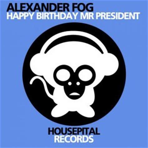 happy birthday dubstep mp3 download alexander fog happy birthday mr president mp3 album the