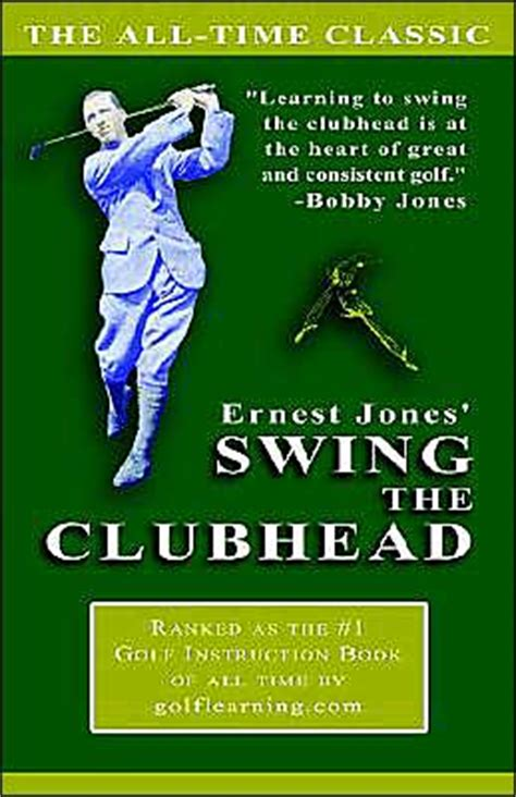 swing the clubhead ernest jones ernest jones swing the clubhead by skylane publishing