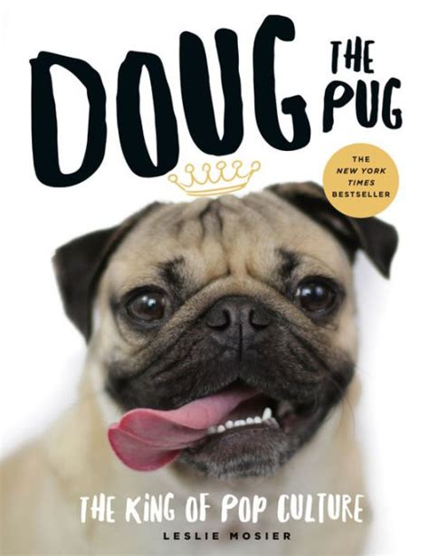 doug the pug book doug the pug the king of pop culture by leslie mosier hardcover barnes noble 174