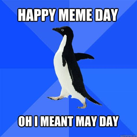 May Day Meme - happy meme day oh i meant may day socially awkward