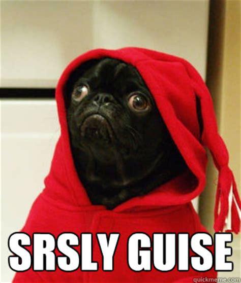 Srsly Meme - srsly guise serious pug quickmeme
