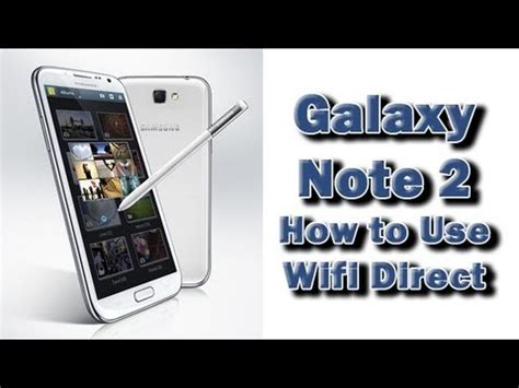how to use wifi direct in doodle 2 how to use wifi direct on the galaxy note 2