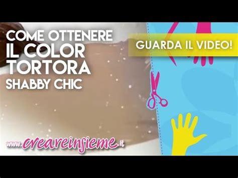 Colore Tortora Come Si Ottiene by Manidilara Come Ottenere Il Color Tortora Shabby