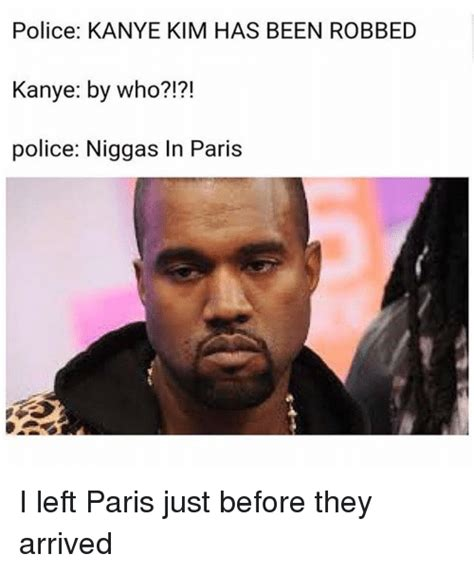 Paris Meme - police kanye kim has been robbed kanye by who police