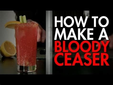 how to create the ultimate how to make the ultimate bloody ceaser