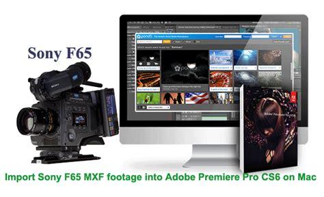 adobe premiere cs6 mxf import importing sony f65 mxf footage into adobe premiere pro cs6