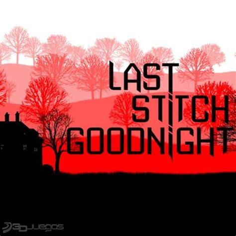 imagenes para goodnight im 225 genes de last stitch goodnight para mac 3djuegos