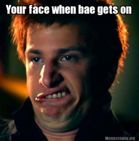 Your Face Meme - meme creator your face when bae gets on meme generator