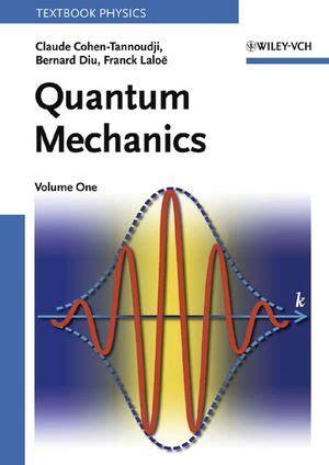 reference book for quantum mechanics wiley quantum mechanics volume 1 claude cohen