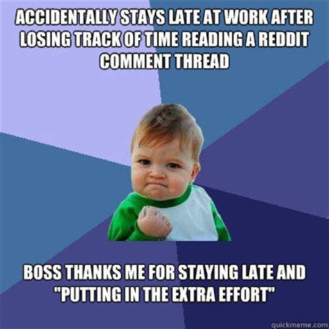 A For Effort Meme - accidentally stays late at work after losing track of time
