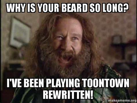 Robin Williams Jumanji Meme - why is your beard so long i ve been playing toontown