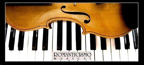 imagenes romanticismo musical romanticismo musical contexto musical