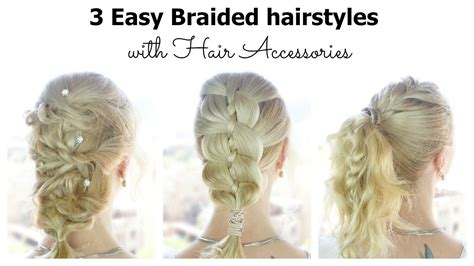 Easy Hairstyle Accessories by 3 Easy Braided Hairstyles With Accessories