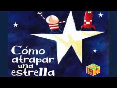 como atrapar una estrella 9681677587 c 243 mo atrapar una estrella cuento infantil en espa 241 ol youtube