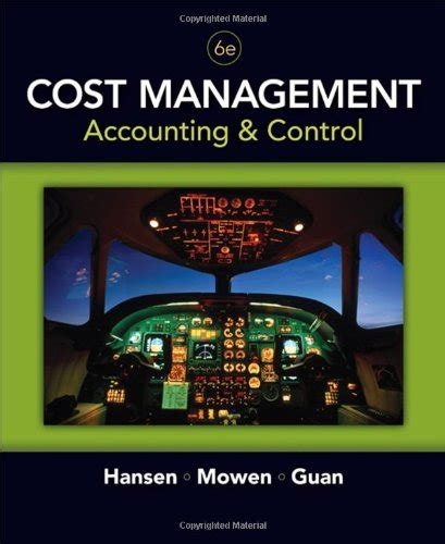 Manajerial Accounting Eighth 8 Edition Hansen Mowen cost management accounting and 6th edition by hansen mowen guan solution manual
