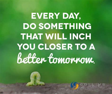 The Day Something To by Every Day Do Something That Will Inch You Closer To A