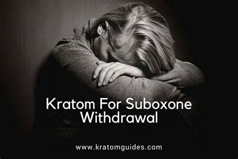 Buprenorphine Detox Withdrawal by Using Kratom For Suboxone Withdrawal