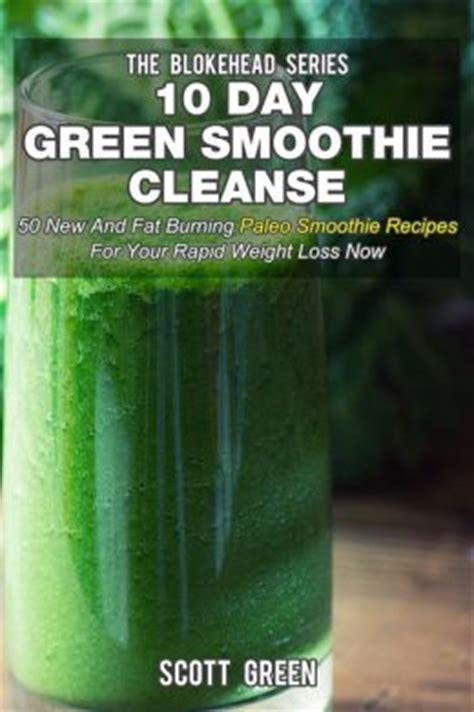 10 Day Smoothie Detox Book by 10 Day Green Smoothie Cleanse 50 New And Burning
