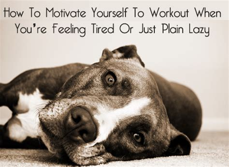 how to motivate yourself to workout when you re feeling