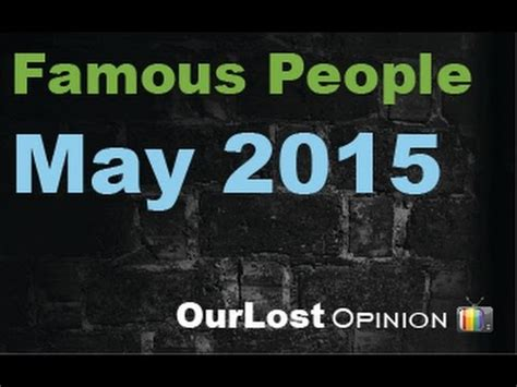 people that died in may 2015 celebrity deaths may 2015 famous people who died youtube