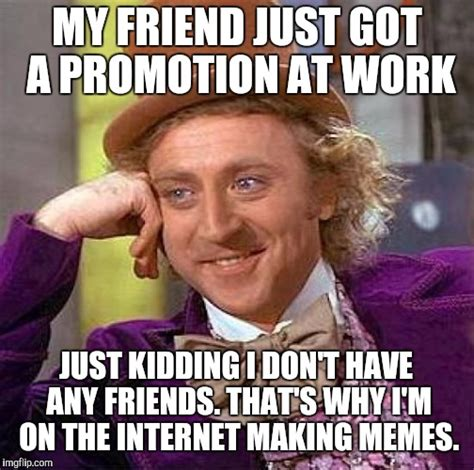 Work Friends Meme - creepy condescending wonka memes imgflip