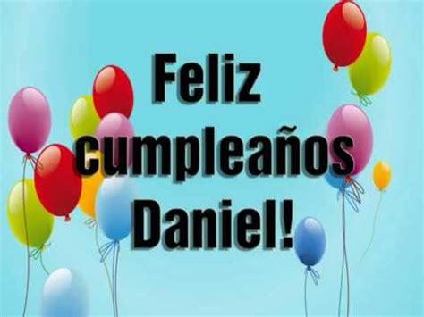imagenes de feliz cumpleaños daniel feliz cumplea 241 os daniel youtube