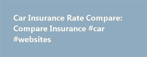 Compare Insurance Rates by 25 Best Ideas About Car Insurance Rates On