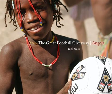 Great Giveaway Football - the great football giveaway angola by rick smee blurb books