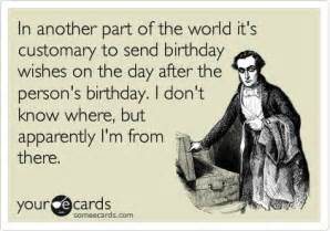 in another part of the world it s customary to send birthday wishes on the day after the person
