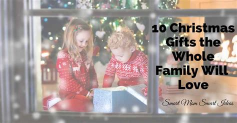 10 gifts the whole family will love