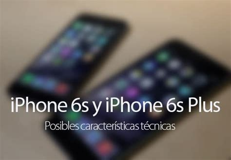 posibles caracter 237 sticas de iphone 6s y iphone 6s plus