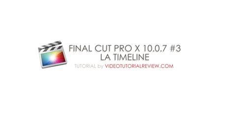 tutorial final cut pro 10 3 tutorial final cut pro x 10 0 7 3 la timeline video