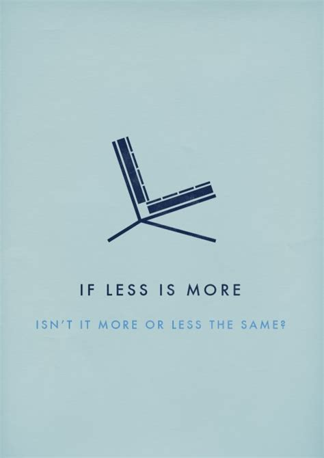 Less Is More by Environmental Design Less Is More More Is Less