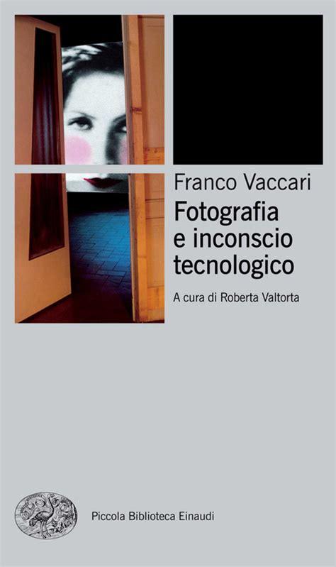 presentazione della nuova edizione einaudi di quot fotografia e inconscio tecnologico quot al museo di