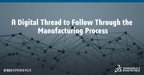 digital thread  follow   manufacturing process navigate  future