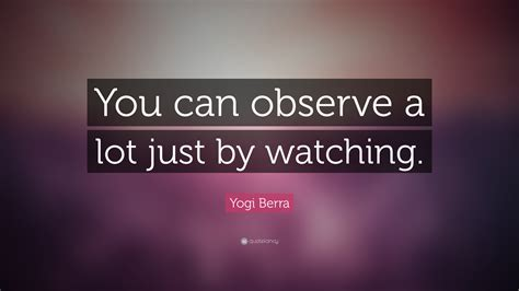 can you observe a lot just by watching yogi berra quote you can observe a lot just by watching